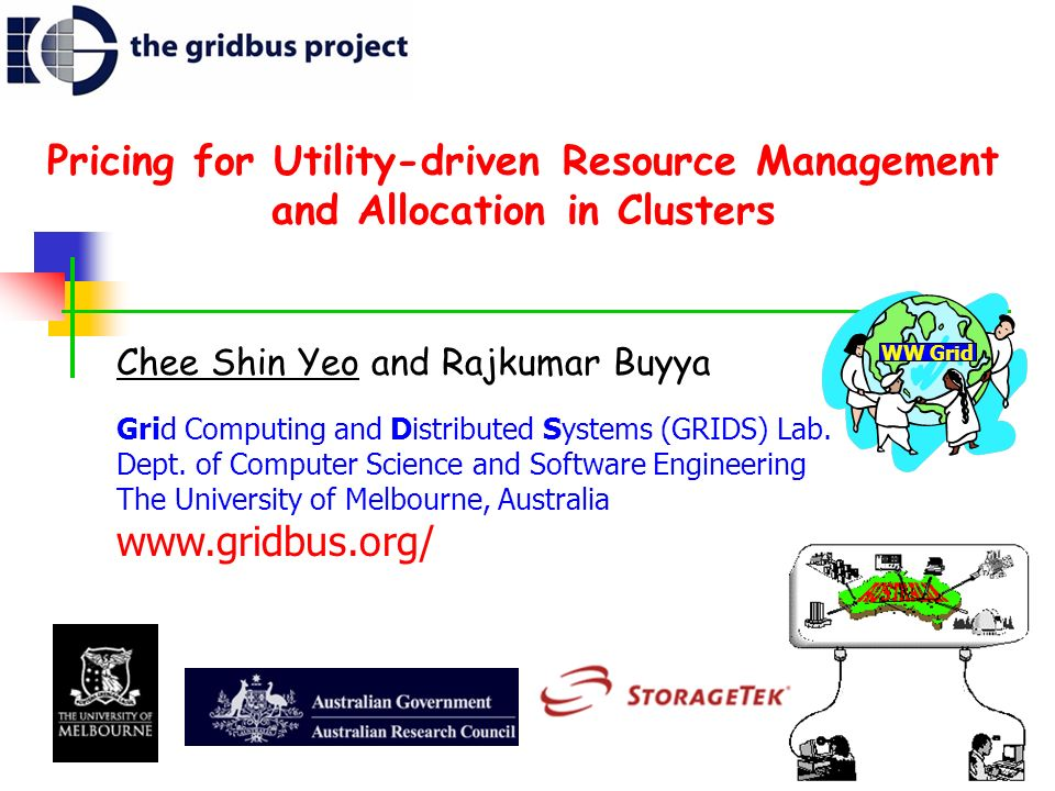 Pricing for Utility-driven Resource Management and Allocation in Clusters Chee Shin Yeo and Rajkumar Buyya Grid Computing and Distributed Systems (GRIDS) Lab.