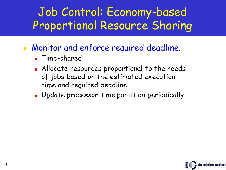 9 Job Control: Economy-based Proportional Resource Sharing Monitor and enforce required deadline.