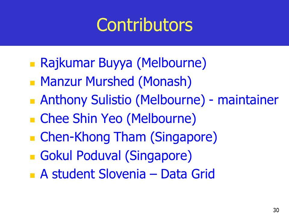 30 Contributors Rajkumar Buyya (Melbourne) Manzur Murshed (Monash) Anthony Sulistio (Melbourne) - maintainer Chee Shin Yeo (Melbourne) Chen-Khong Tham