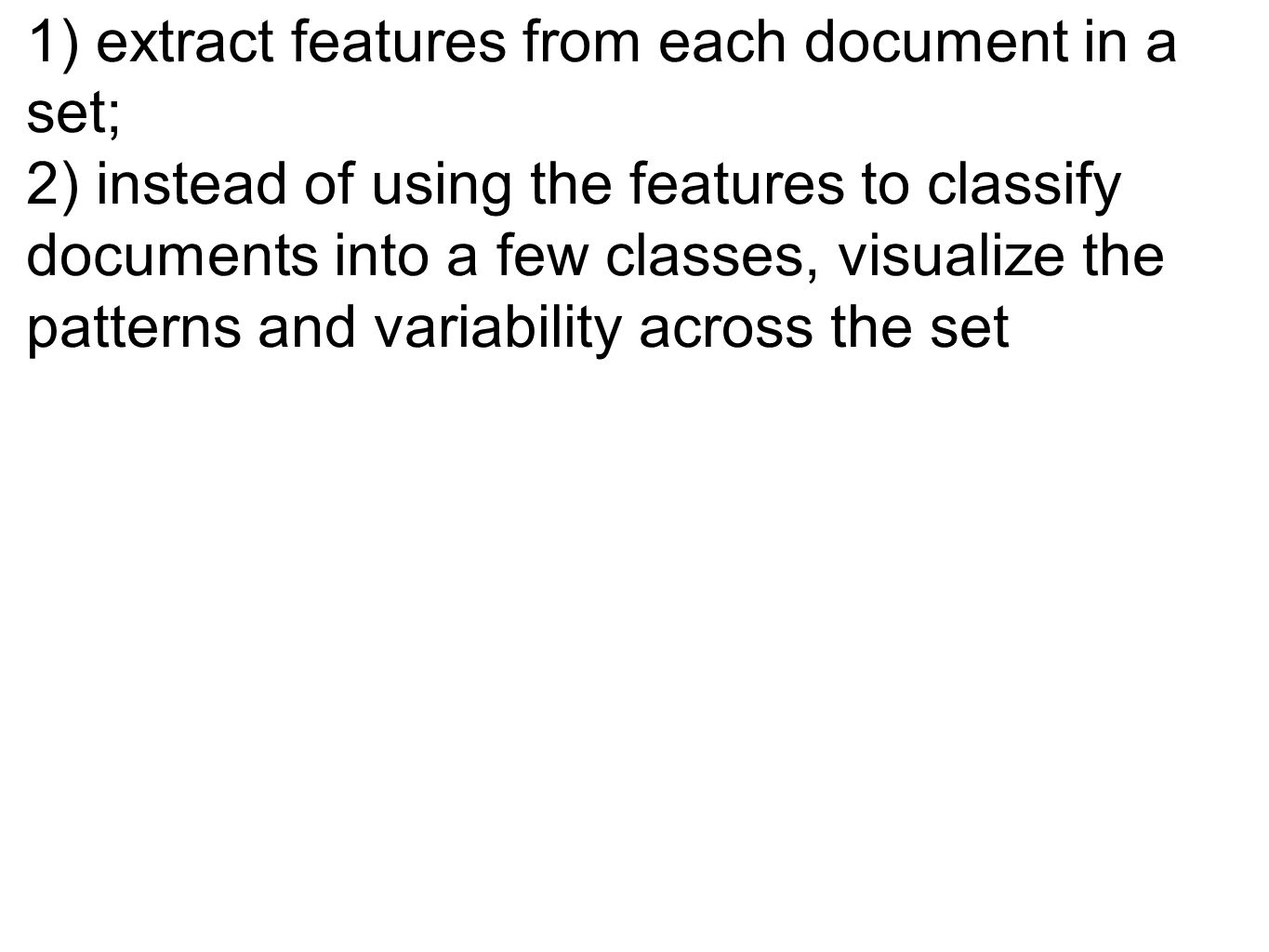 example of a new application which uses some of the same steps : 1) extract features from each document in a set; 2) instead of using the features to