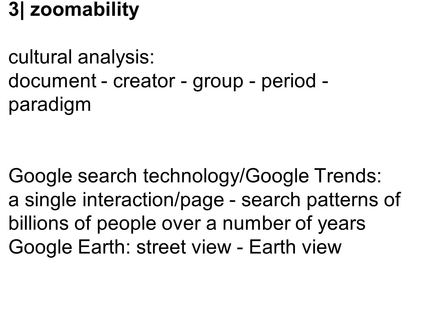 3| zoomability cultural analysis: document - creator - group - period - paradigm Google search technology/Google Trends: a single interaction/page - s