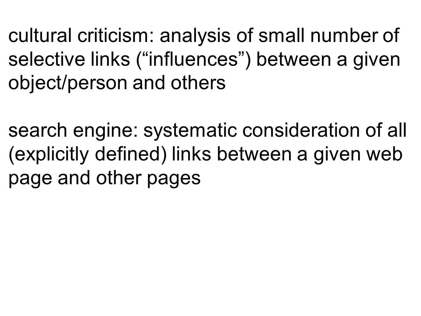 5| links cultural criticism: analysis of small number of selective links (influences) between a given object/person and others search engine: systematic consideration of all (explicitly defined) links between a given web page and other pages
