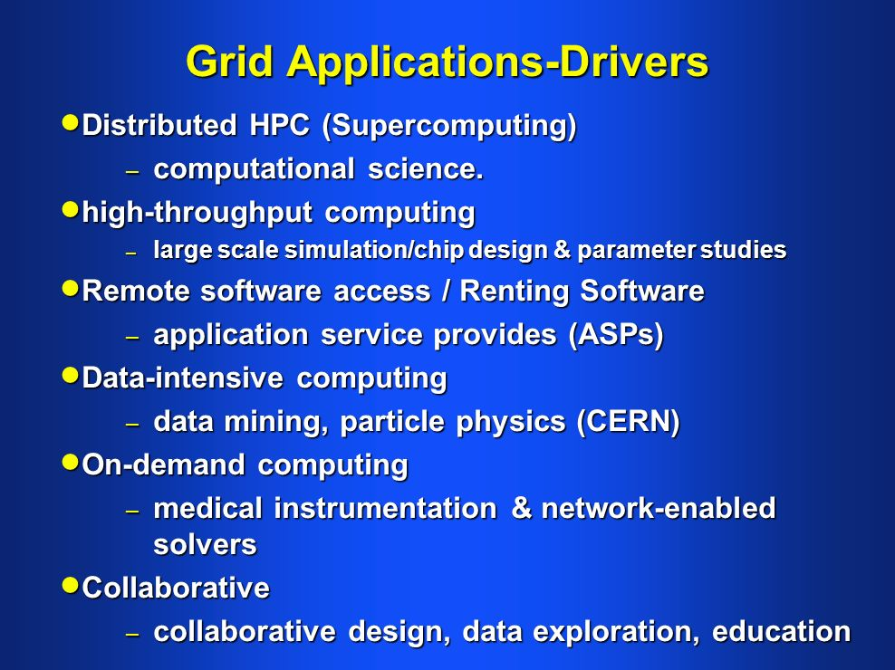 Grid Applications-Drivers Distributed HPC (Supercomputing) Distributed HPC (Supercomputing) – computational science.