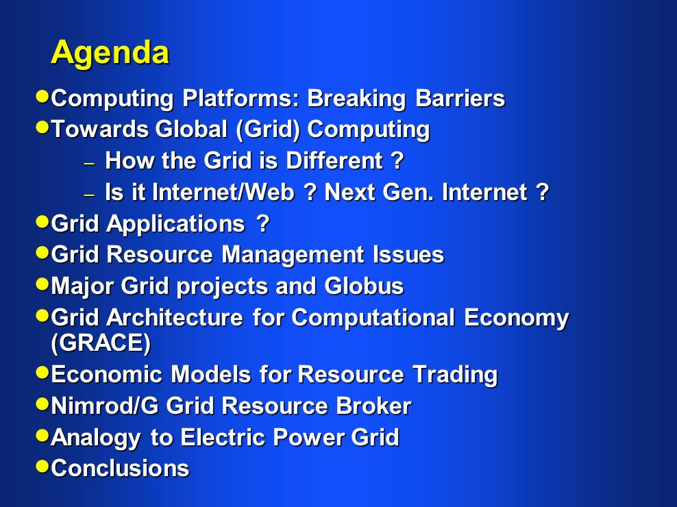 Agenda Computing Platforms: Breaking Barriers Computing Platforms: Breaking Barriers Towards Global (Grid) Computing Towards Global (Grid) Computing – How the Grid is Different .