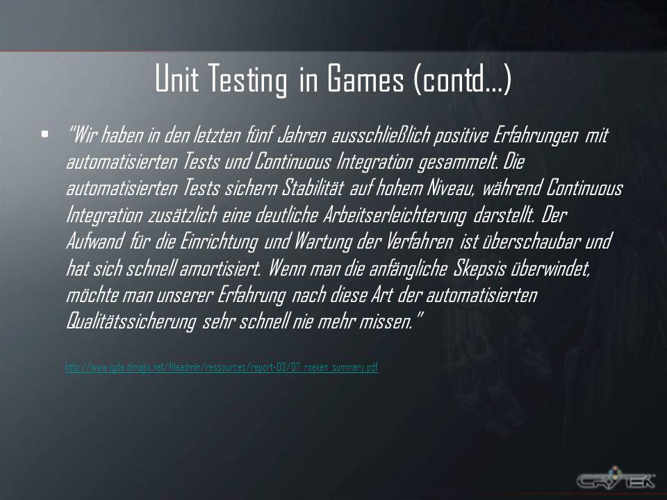 Unit Testing in Games (contd…) Wir haben in den letzten fünf Jahren ausschließlich positive Erfahrungen mit automatisierten Tests und Continuous Integration gesammelt.