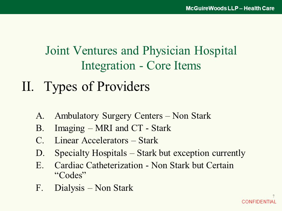 CONFIDENTIAL McGuireWoods LLP – Health Care 7 Joint Ventures and Physician Hospital Integration - Core Items II.Types of Providers A.Ambulatory Surger