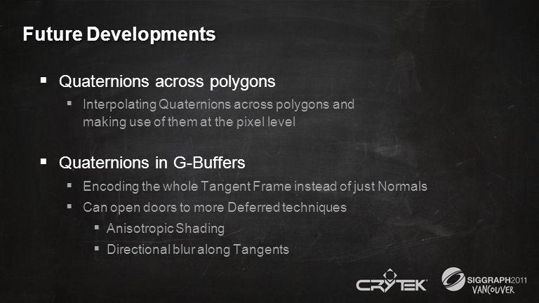Future Developments Quaternions across polygons Interpolating Quaternions across polygons and making use of them at the pixel level Quaternions in G-B