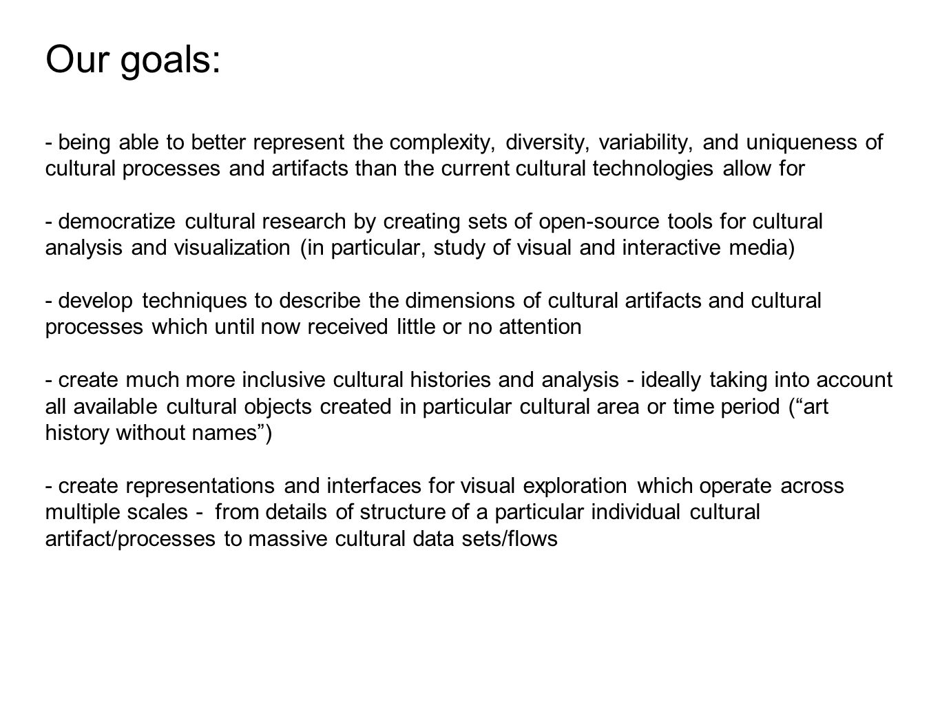 Our goals: - being able to better represent the complexity, diversity, variability, and uniqueness of cultural processes and artifacts than the curren