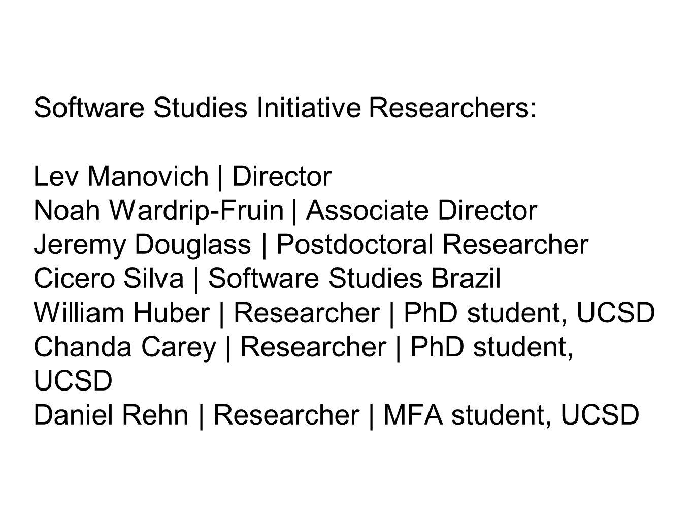 Software Studies Initiative Researchers: Lev Manovich | Director Noah Wardrip-Fruin | Associate Director Jeremy Douglass | Postdoctoral Researcher Cic