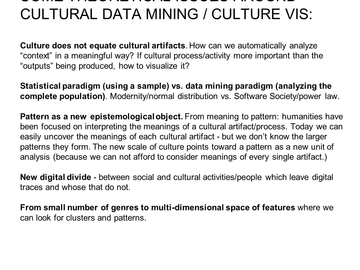SOME THEORETICAL ISSUES AROUND CULTURAL DATA MINING / CULTURE VIS: Culture does not equate cultural artifacts.