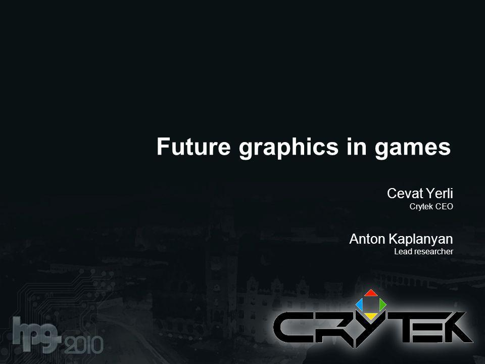 Future graphics in games Cevat Yerli Crytek CEO Anton Kaplanyan Lead researcher