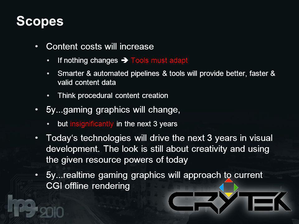 Content costs will increase If nothing changes Tools must adapt Smarter & automated pipelines & tools will provide better, faster & valid content data Think procedural content creation 5y...gaming graphics will change, but insignificantly in the next 3 years Todays technologies will drive the next 3 years in visual development.