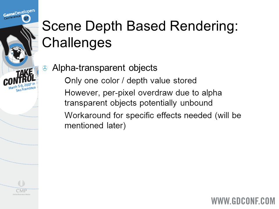 Scene Depth Based Rendering: Challenges Alpha-transparent objects Only one color / depth value stored However, per-pixel overdraw due to alpha transpa