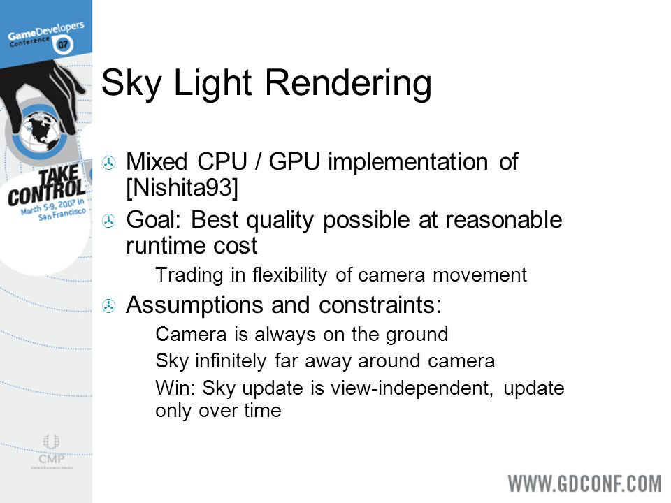Sky Light Rendering Mixed CPU / GPU implementation of [Nishita93] Goal: Best quality possible at reasonable runtime cost Trading in flexibility of cam