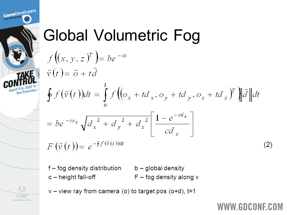 Global Volumetric Fog f – fog density distributionb – global density c – height fall-offF – fog density along v v – view ray from camera (o) to target pos (o+d), t=1 (2)