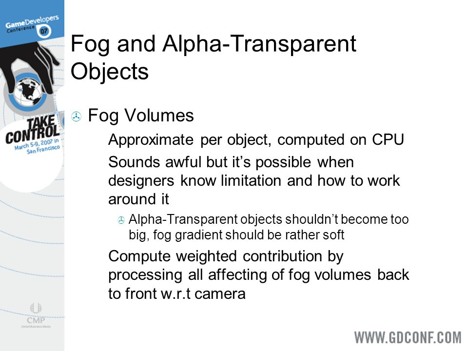 Fog and Alpha-Transparent Objects Fog Volumes Approximate per object, computed on CPU Sounds awful but its possible when designers know limitation and