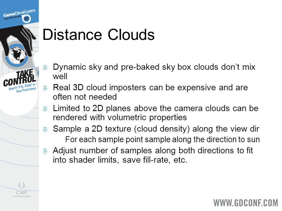 Distance Clouds Dynamic sky and pre-baked sky box clouds dont mix well Real 3D cloud imposters can be expensive and are often not needed Limited to 2D