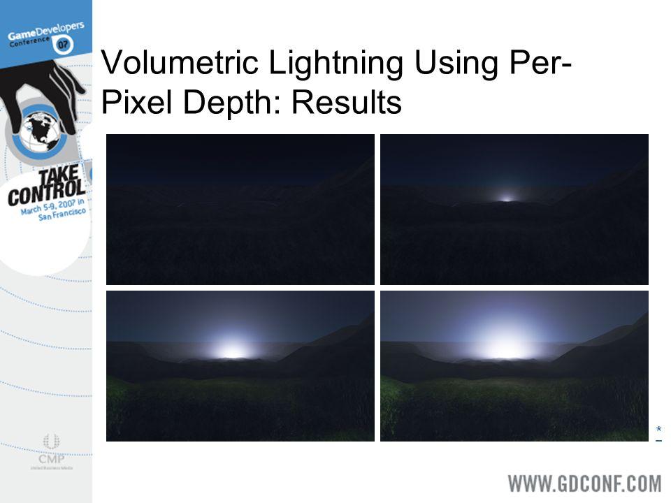 Volumetric Lightning Using Per- Pixel Depth: Results *