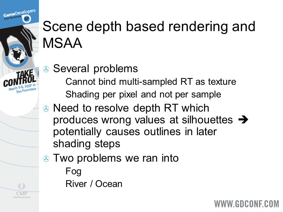 Scene depth based rendering and MSAA Several problems Cannot bind multi-sampled RT as texture Shading per pixel and not per sample Need to resolve dep