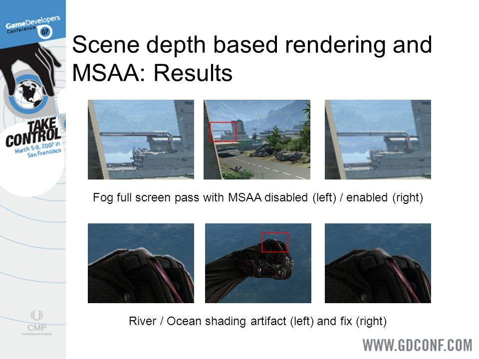 Scene depth based rendering and MSAA: Results Fog full screen pass with MSAA disabled (left) / enabled (right) River / Ocean shading artifact (left) a