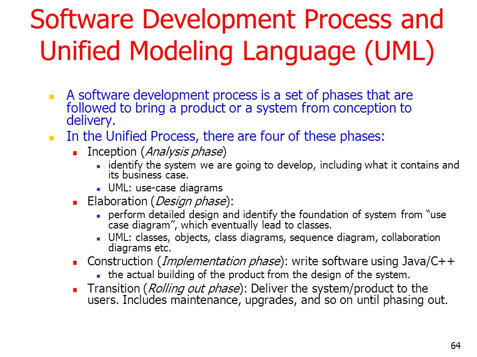 64 Software Development Process and Unified Modeling Language (UML) A software development process is a set of phases that are followed to bring a pro