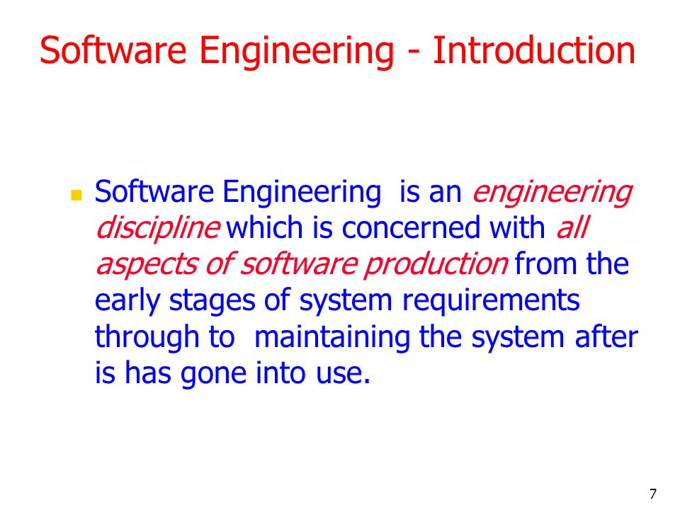 7 Software Engineering - Introduction Software Engineering is an engineering discipline which is concerned with all aspects of software production fro