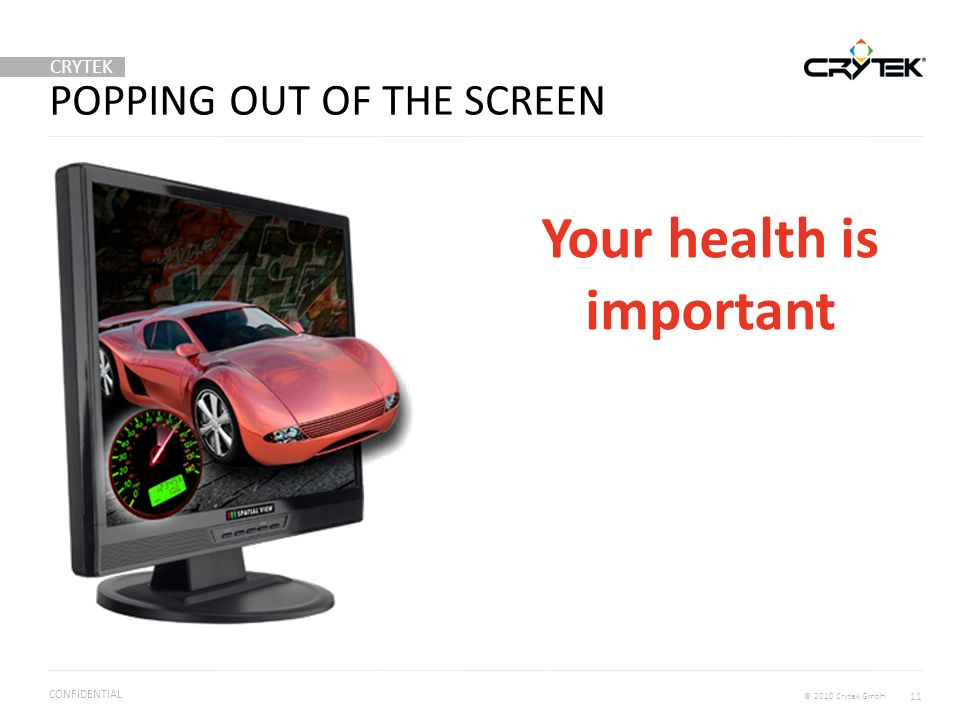 CRYTEK © 2010 Crytek GmbH CONFIDENTIAL POPPING OUT OF THE SCREEN 11 Your health is important