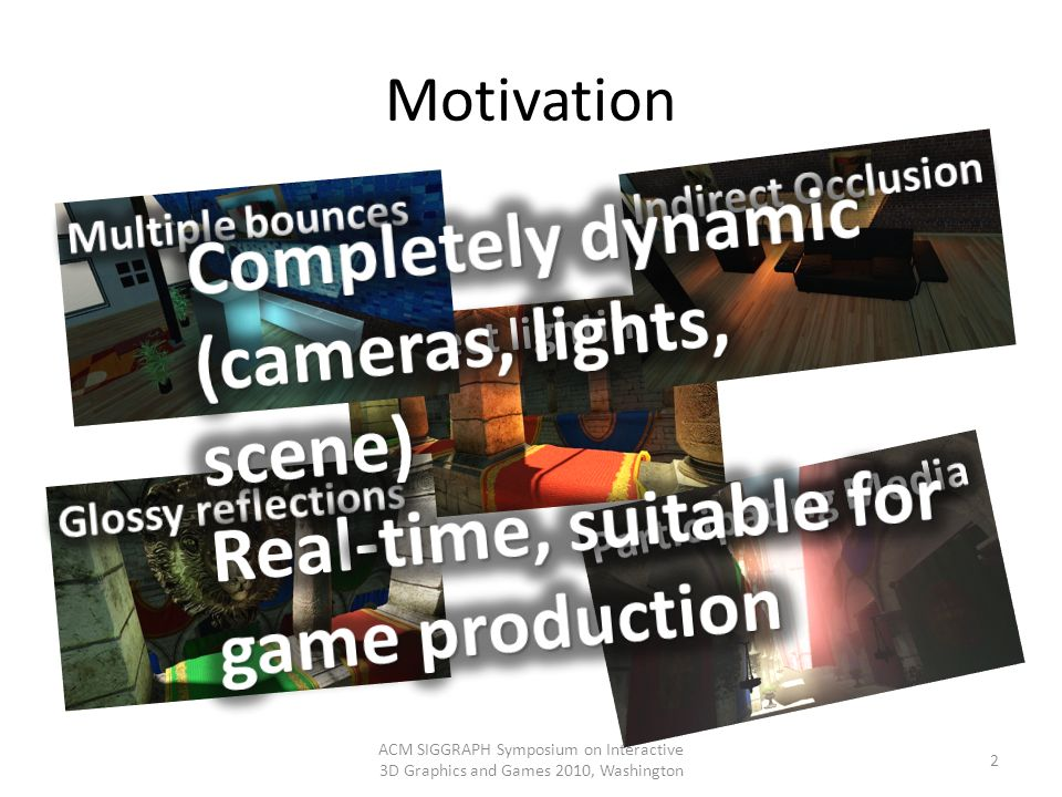 Motivation ACM SIGGRAPH Symposium on Interactive 3D Graphics and Games 2010, Washington 2