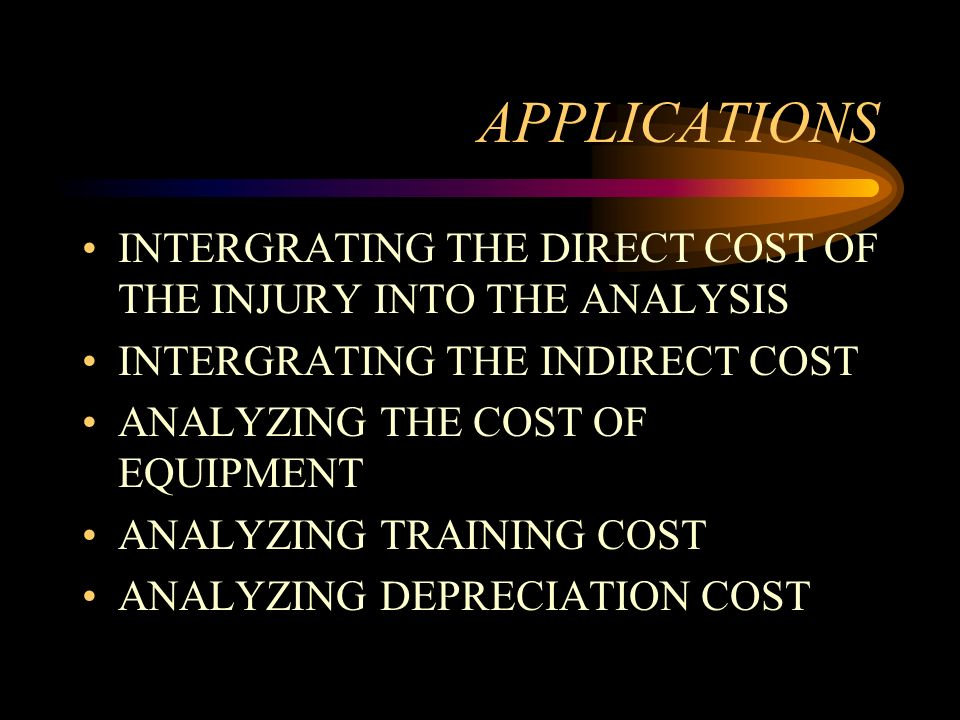 APPLICATIONS INTERGRATING THE DIRECT COST OF THE INJURY INTO THE ANALYSIS INTERGRATING THE INDIRECT COST ANALYZING THE COST OF EQUIPMENT ANALYZING TRA
