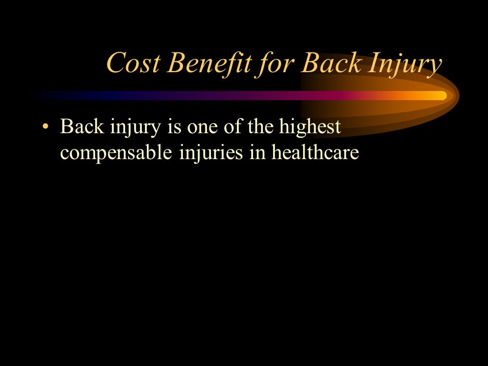Cost Benefit for Back Injury Back injury is one of the highest compensable injuries in healthcare