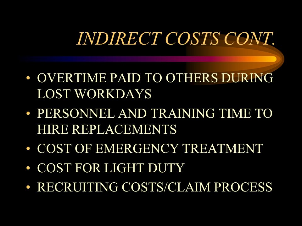 INDIRECT COSTS CONT. OVERTIME PAID TO OTHERS DURING LOST WORKDAYS PERSONNEL AND TRAINING TIME TO HIRE REPLACEMENTS COST OF EMERGENCY TREATMENT COST FO