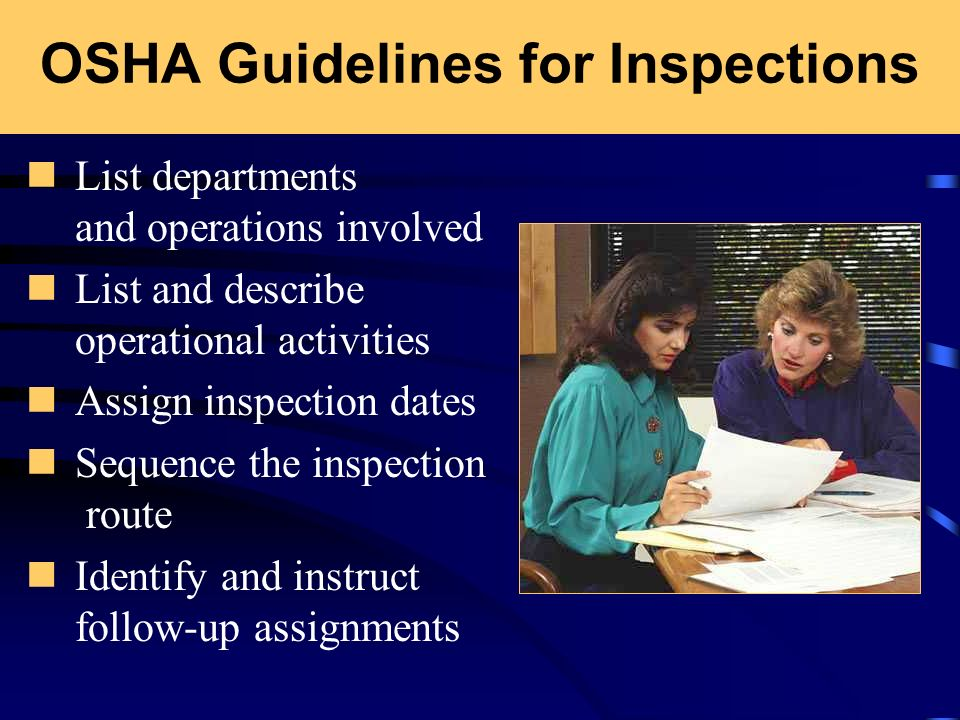 OSHA Guidelines for Inspections List departments and operations involved List and describe operational activities Assign inspection dates Sequence the