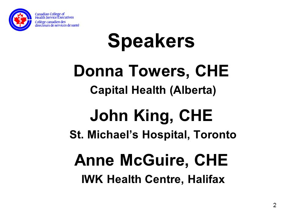2 Speakers Donna Towers, CHE Capital Health (Alberta) John King, CHE St.