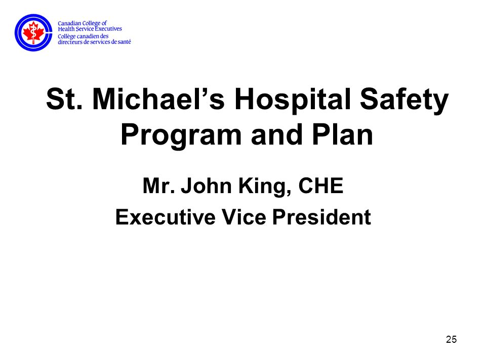 25 St. Michaels Hospital Safety Program and Plan Mr. John King, CHE Executive Vice President