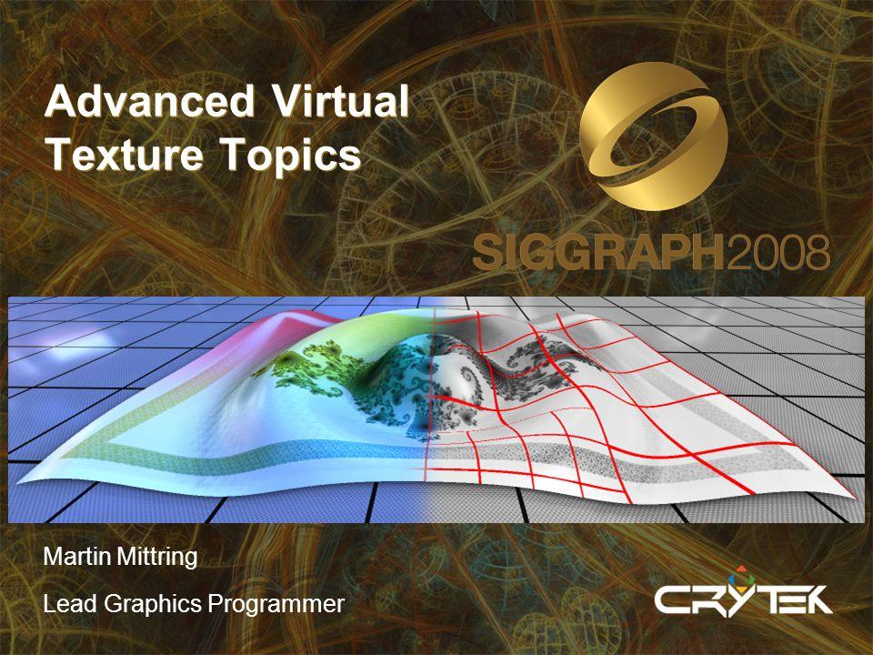 Advanced Virtual Texture Topics Martin Mittring Lead Graphics Programmer