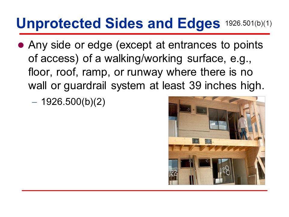 Unprotected Sides and Edges Any side or edge (except at entrances to points of access) of a walking/working surface, e.g., floor, roof, ramp, or runwa