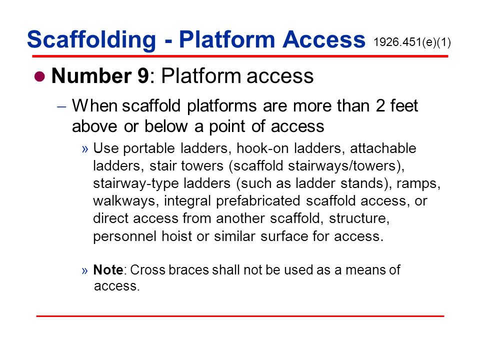 Scaffolding - Platform Access Number 9: Platform access When scaffold platforms are more than 2 feet above or below a point of access »Use portable la