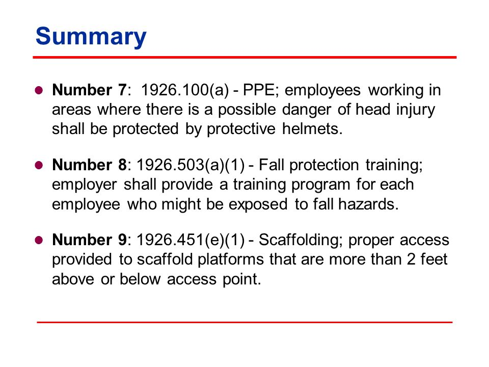 Summary Number 7: 1926.100(a) - PPE; employees working in areas where there is a possible danger of head injury shall be protected by protective helme