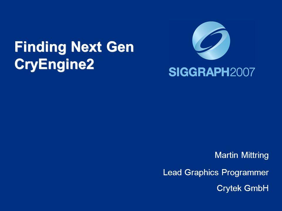 Finding Next Gen CryEngine2 Martin Mittring Lead Graphics Programmer Crytek GmbH
