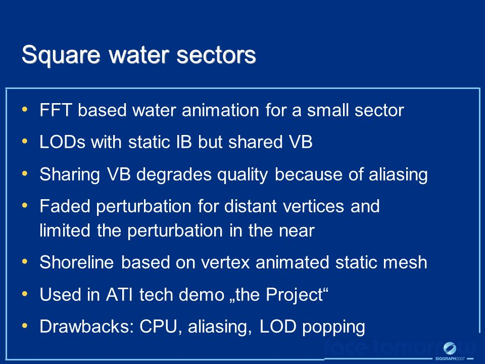 Square water sectors FFT based water animation for a small sector LODs with static IB but shared VB Sharing VB degrades quality because of aliasing Fa
