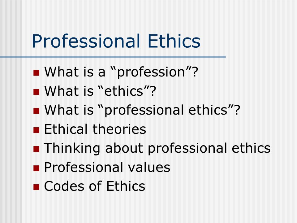 Professional Ethics What is a profession? What is ethics? What is professional ethics? Ethical theories Thinking about professional ethics Professiona