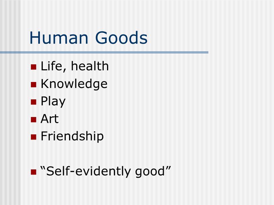 Human Goods Life, health Knowledge Play Art Friendship Self-evidently good