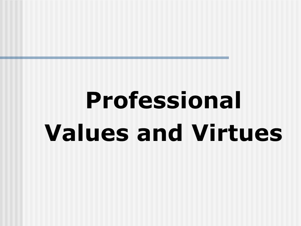 Professional Values and Virtues