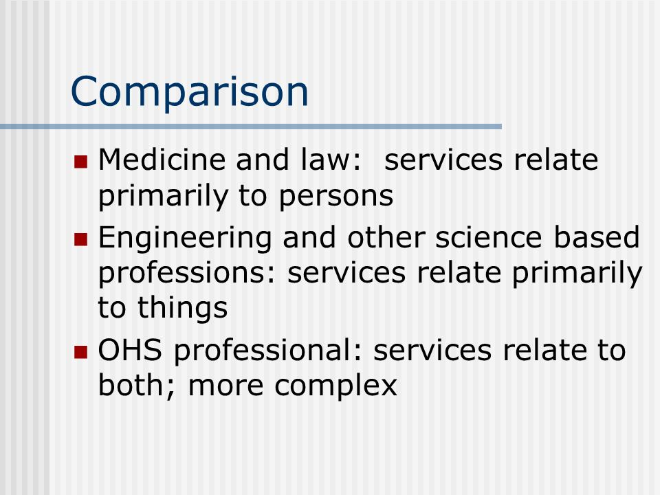 Comparison Medicine and law: services relate primarily to persons Engineering and other science based professions: services relate primarily to things