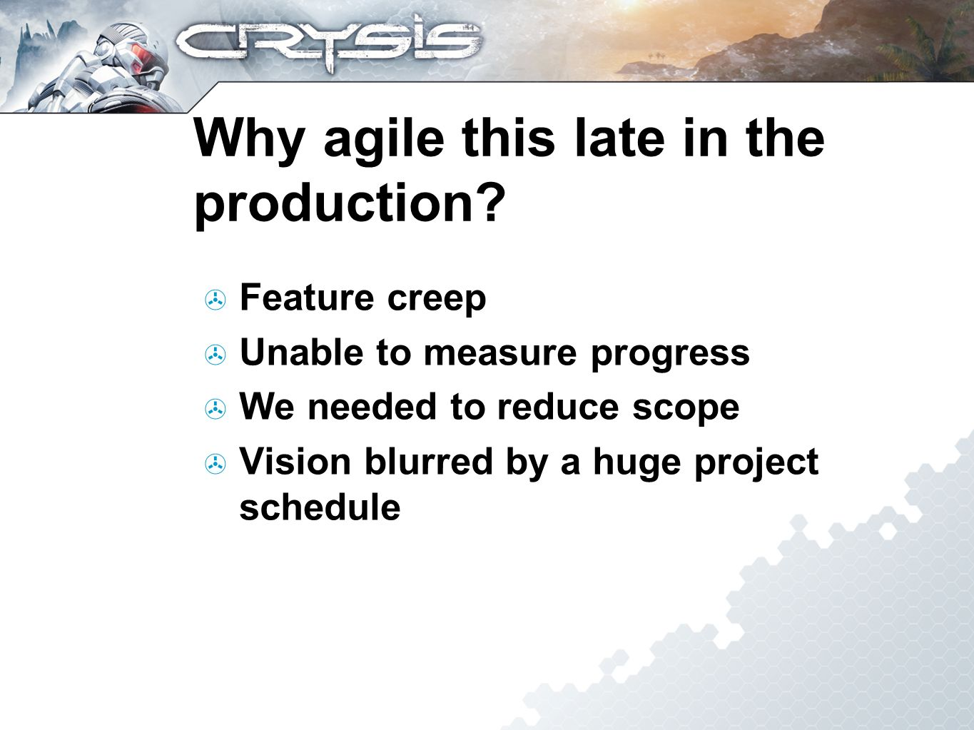 Why agile this late in the production.
