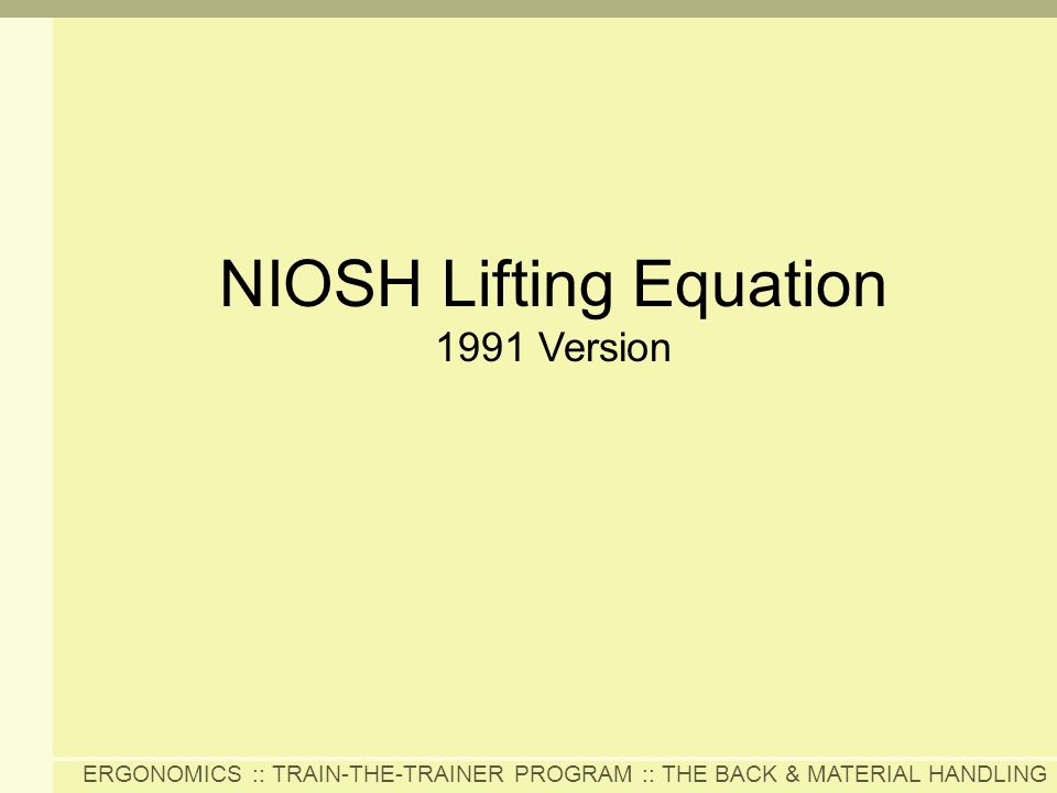 ERGONOMICS :: TRAIN-THE-TRAINER PROGRAM :: THE BACK & MATERIAL HANDLING NIOSH Lifting Equation 1991 Version