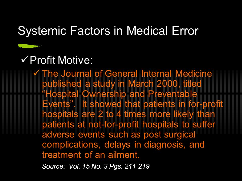 Systemic Factors in Medical Error Profit Motive: The Journal of General Internal Medicine published a study in March 2000, titled Hospital Ownership and Preventable Events.