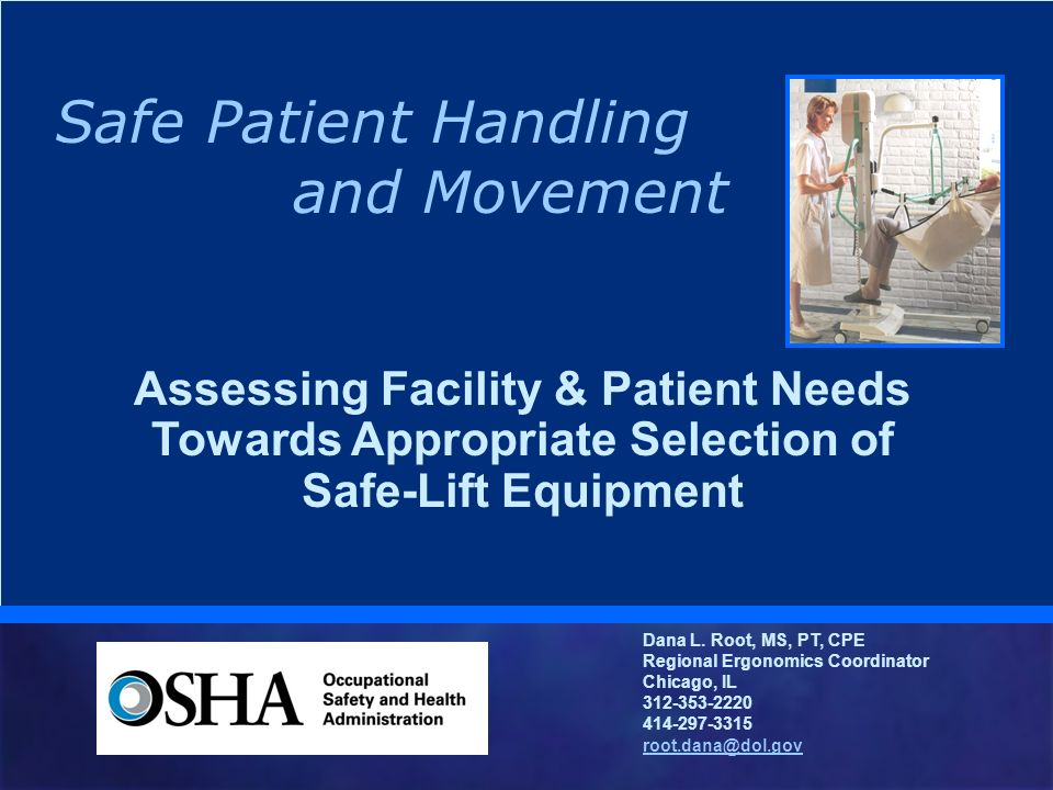 Assessing Facility & Patient Needs Towards Appropriate Selection of Safe-Lift Equipment Safe Patient Handling and Movement Dana L. Root, MS, PT, CPE R