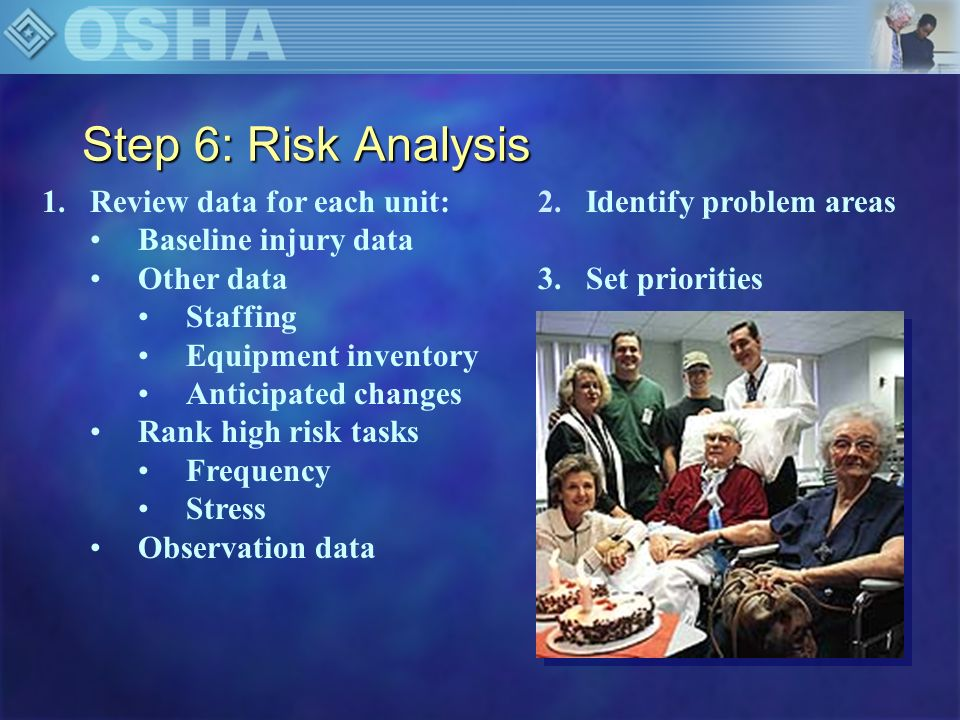 Step 6: Risk Analysis 1.Review data for each unit: Baseline injury data Other data Staffing Equipment inventory Anticipated changes Rank high risk tas