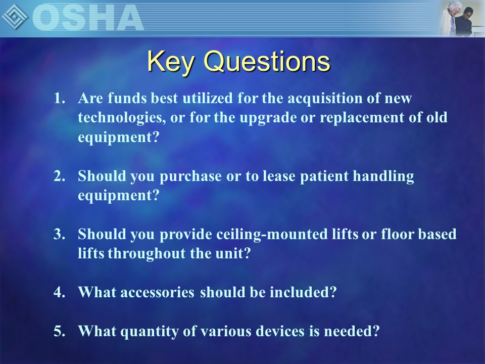 Key Questions 1.Are funds best utilized for the acquisition of new technologies, or for the upgrade or replacement of old equipment? 2.Should you purc